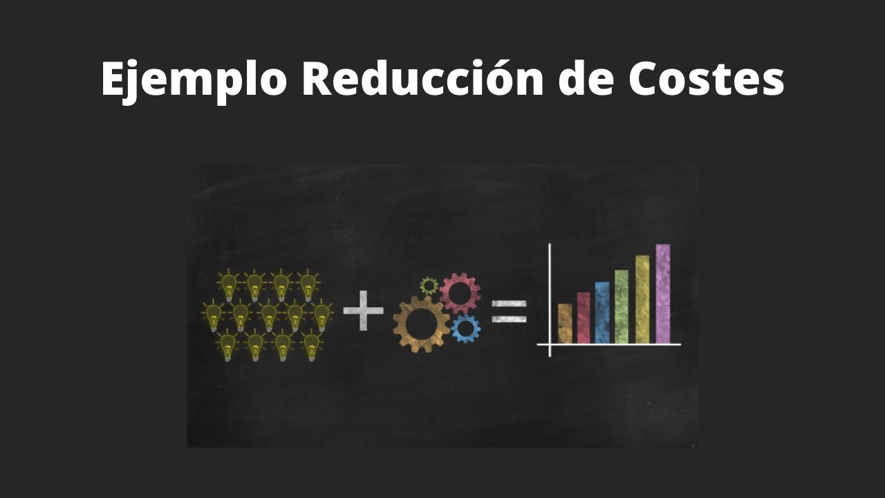 Ejemplo Reducción de Costes
