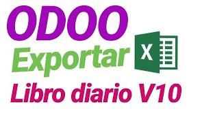 Exportar a Excel el LIBRO DIARIO V10 contabilidad española ERP ODOO