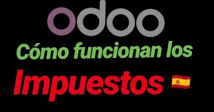 IMPUESTOS Cómo funcionan en CONTABILIDAD Española ERP ODOO