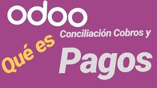 Qué es CONCILIACIÓN de COBROS y PAGOS ERP ODOO