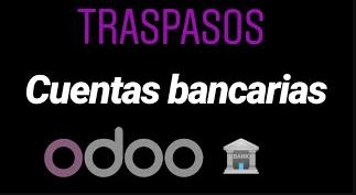 TRASPASOS o TRANSFERENCIAS internas entre Cuentas Bancarias V11 ERP ODOO
