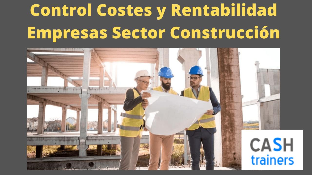 Control Costes y Rentabilidad Empresas Sector Construcción