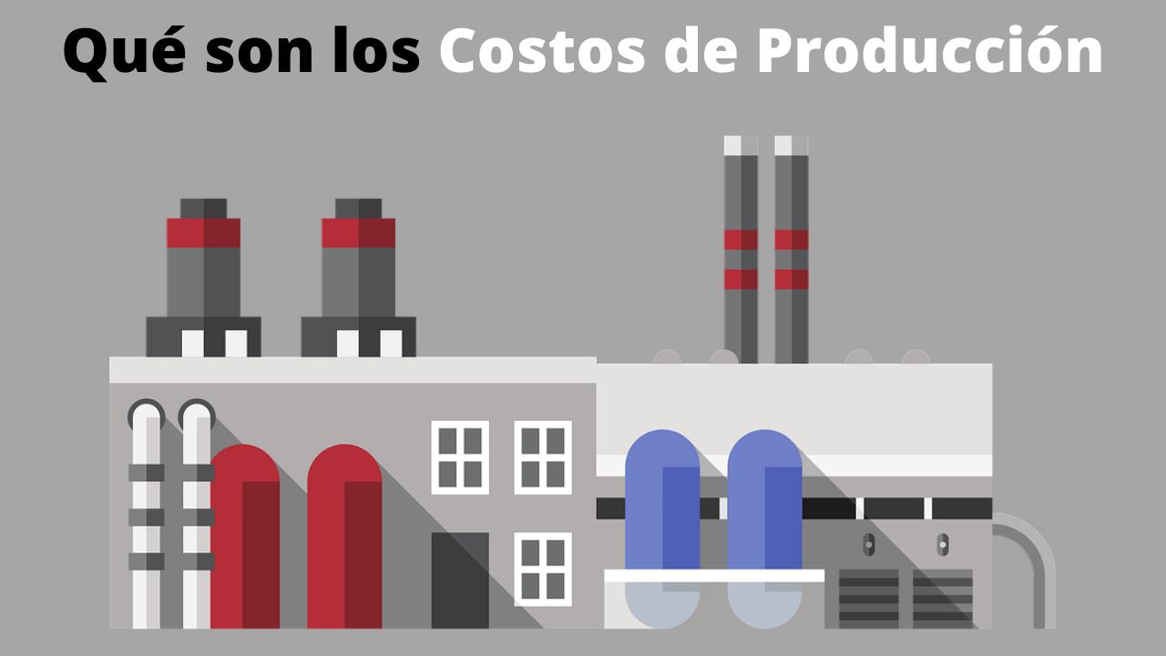 Qué son los Costos de Producción