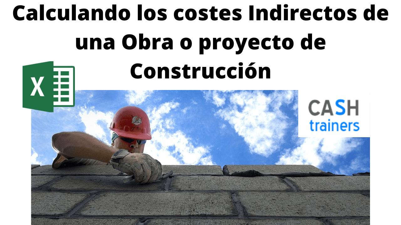 Calculando los costes Indirectos de una Obra o proyecto de Construcción